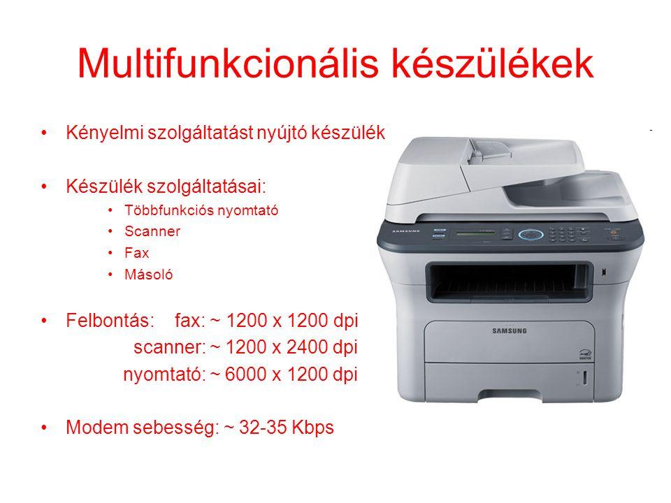 Multifunkcionális készülékek •Kényelmi szolgáltatást nyújtó készülék •Készülék szolgáltatásai: •Többfunkciós nyomtató •Scanner •Fax •Másoló •Felbontás