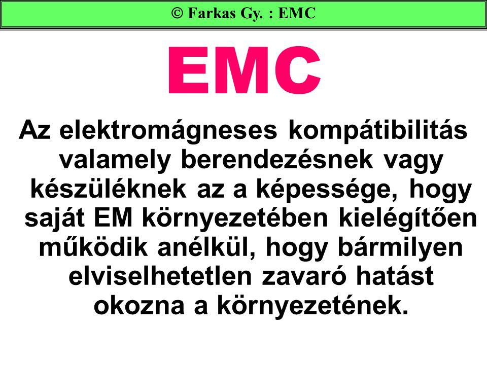 EMC Az elektromágneses kompátibilitás valamely berendezésnek vagy készüléknek az a képessége, hogy saját EM környezetében kielégítően működik anélkül,