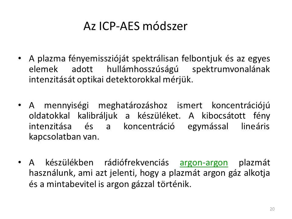 20 Az ICP-AES módszer • A plazma fényemisszióját spektrálisan felbontjuk és az egyes elemek adott hullámhosszúságú spektrumvonalának intenzitását opti