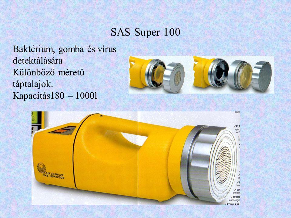 SAS Super 100 Baktérium, gomba és vírus detektálására Különböző méretű táptalajok. Kapacitás180 – 1000l