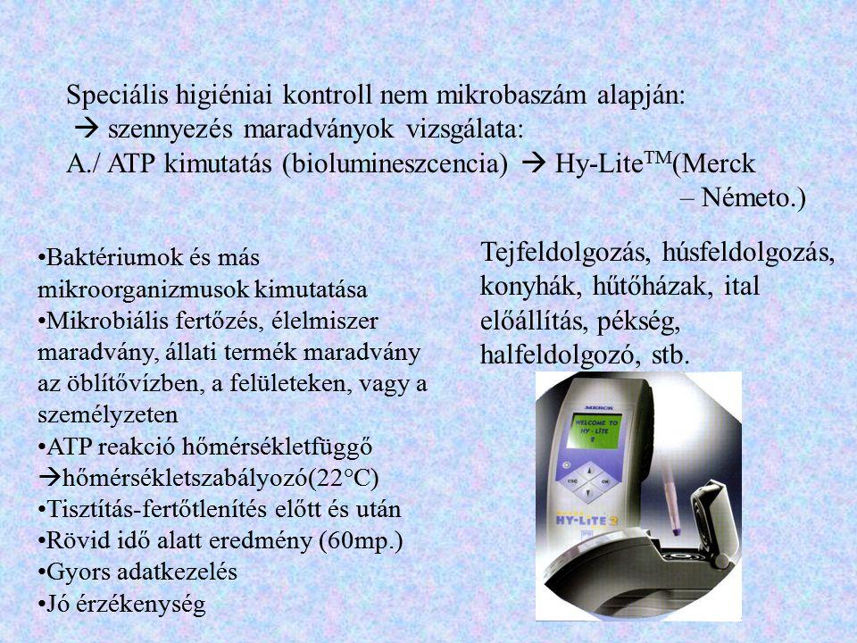 Speciális higiéniai kontroll nem mikrobaszám alapján:  szennyezés maradványok vizsgálata: A./ ATP kimutatás (biolumineszcencia)  Hy-Lite TM (Merck –