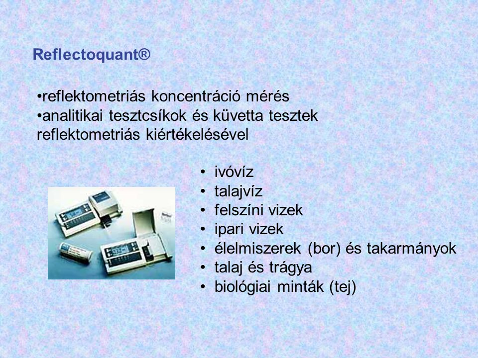 Reflectoquant® •reflektometriás koncentráció mérés •analitikai tesztcsíkok és küvetta tesztek reflektometriás kiértékelésével • ivóvíz • talajvíz • fe