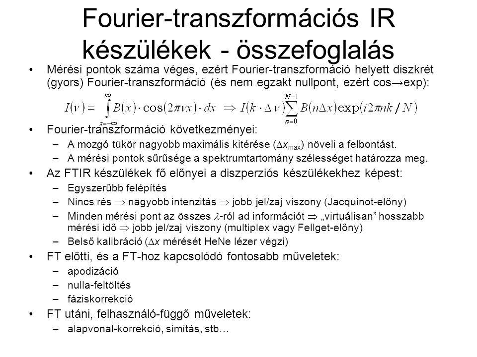 Fourier-transzformációs IR készülékek - összefoglalás •Mérési pontok száma véges, ezért Fourier-transzformáció helyett diszkrét (gyors) Fourier-transz