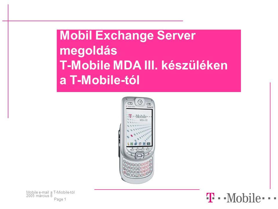 Mobile e-mail a T-Miobile-tól 2005 március 8 Page 1 Mobil Exchange Server megoldás T-Mobile MDA III.