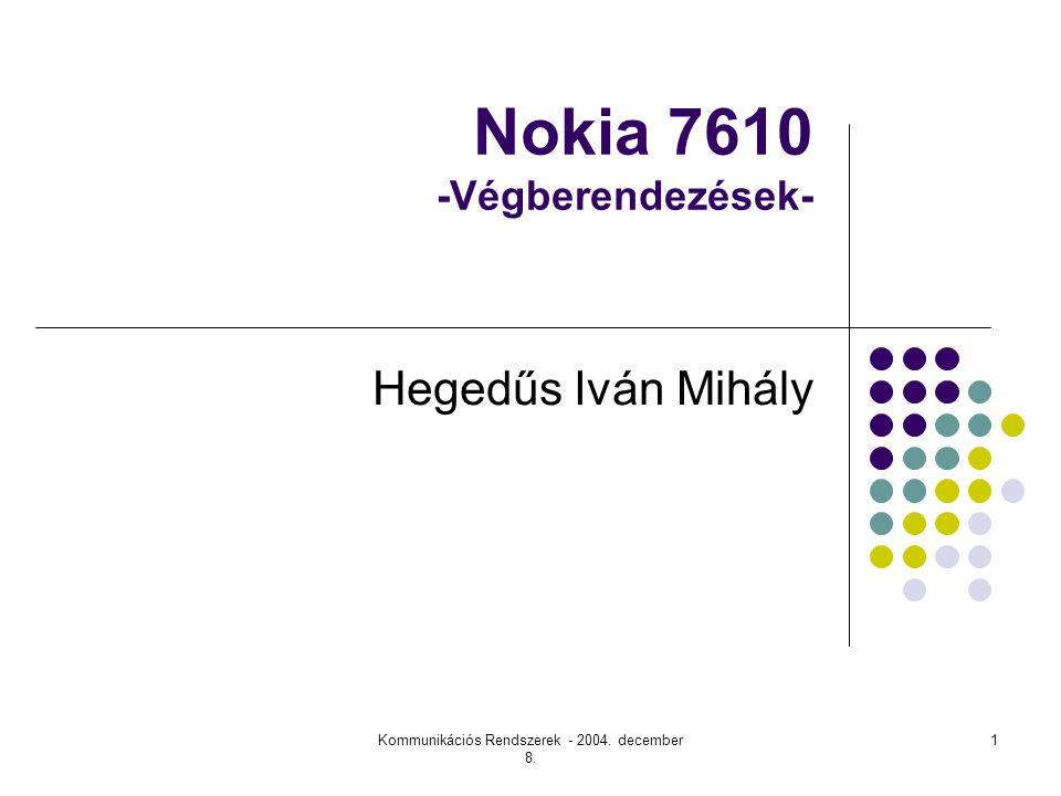 Kommunikációs Rendszerek - 2004. december 8. 1 Nokia 7610 -Végberendezések- Hegedűs Iván Mihály