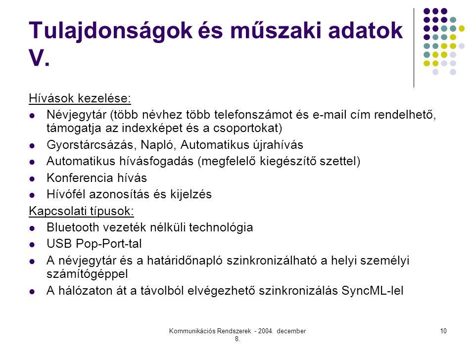 Kommunikációs Rendszerek - 2004.december 8. 10 Tulajdonságok és műszaki adatok V.