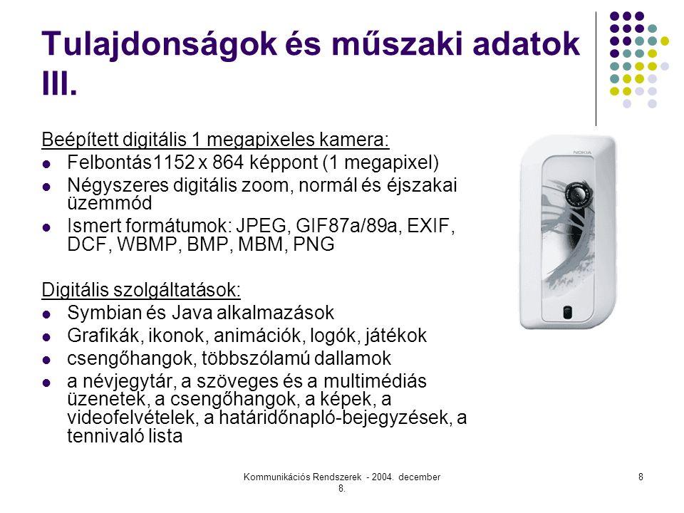 Kommunikációs Rendszerek - 2004.december 8. 8 Tulajdonságok és műszaki adatok III.