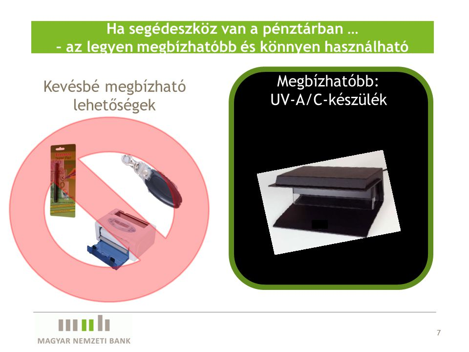 7 Ha segédeszköz van a pénztárban … – az legyen megbízhatóbb és könnyen használható Kevésbé megbízható lehetőségek Megbízhatóbb: UV-A/C-készülék