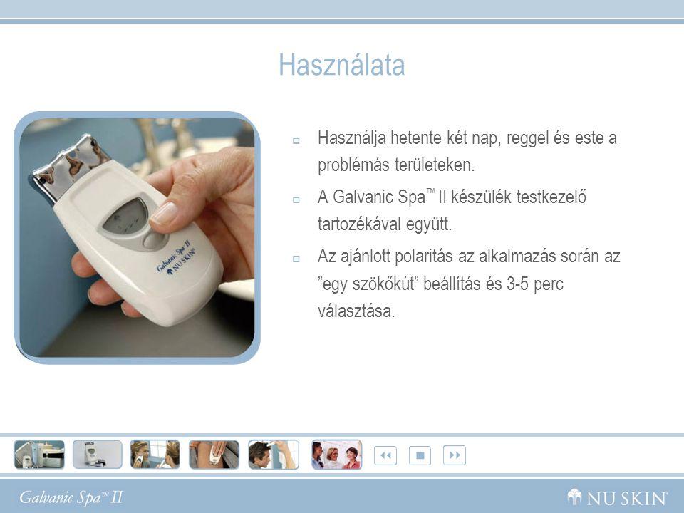 Használata  Használja hetente két nap, reggel és este a problémás területeken.  A Galvanic Spa ™ II készülék testkezelő tartozékával együtt.  Az aj
