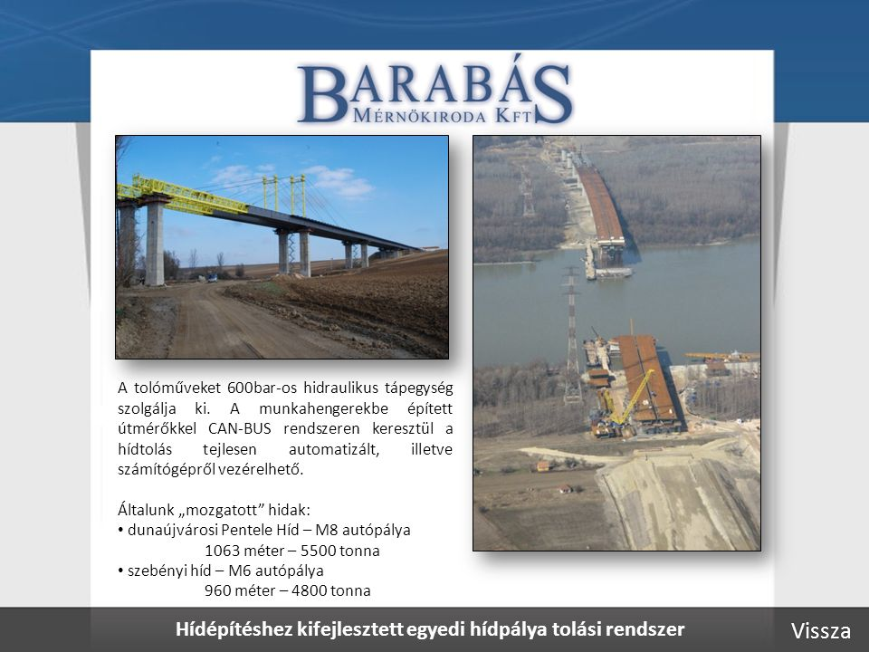 Hídépítéshez kifejlesztett egyedi hídpálya tolási rendszer A tolóműveket 600bar-os hidraulikus tápegység szolgálja ki.