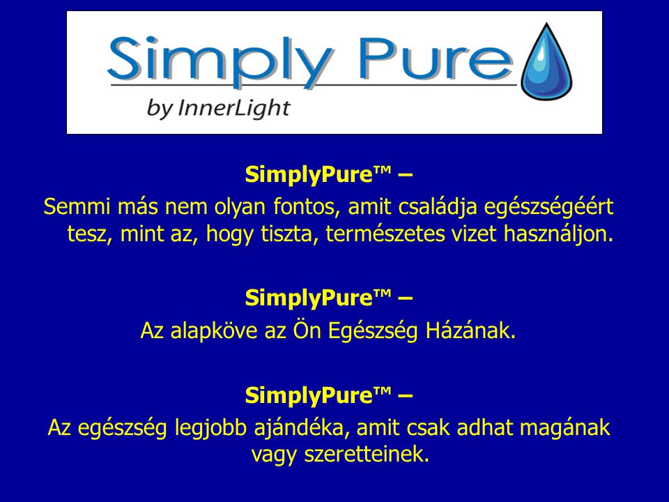 SimplyPure™ – Semmi más nem olyan fontos, amit családja egészségéért tesz, mint az, hogy tiszta, természetes vizet használjon. SimplyPure™ – Az alapkö