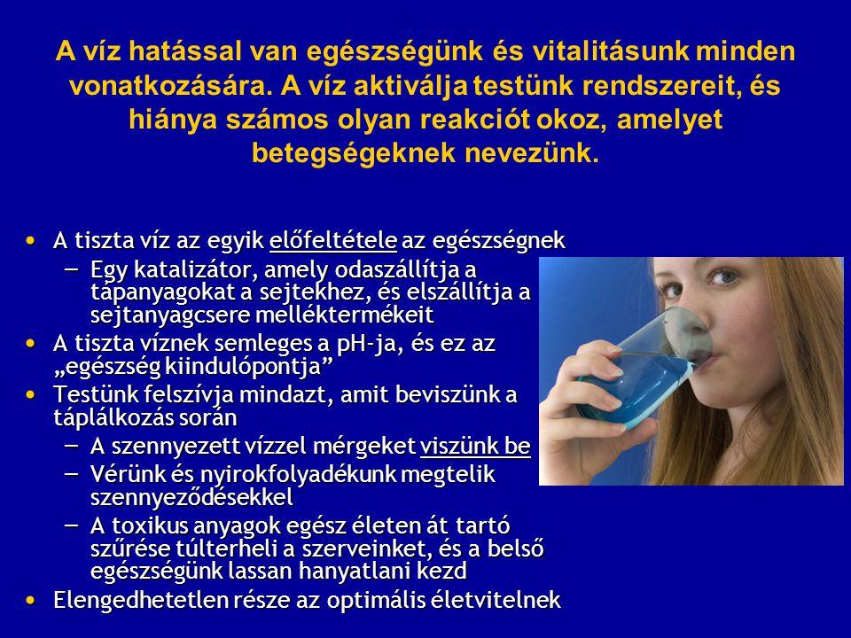 """• A tiszta víz az egyik előfeltétele az egészségnek – Egy katalizátor, amely odaszállítja a tápanyagokat a sejtekhez, és elszállítja a sejtanyagcsere melléktermékeit • A tiszta víznek semleges a pH-ja, és ez az """"egészség kiindulópontja • Testünk felszívja mindazt, amit beviszünk a táplálkozás során – A szennyezett vízzel mérgeket viszünk be – Vérünk és nyirokfolyadékunk megtelik szennyeződésekkel – A toxikus anyagok egész életen át tartó szűrése túlterheli a szerveinket, és a belső egészségünk lassan hanyatlani kezd • Elengedhetetlen része az optimális életvitelnek A víz hatással van egészségünk és vitalitásunk minden vonatkozására."""