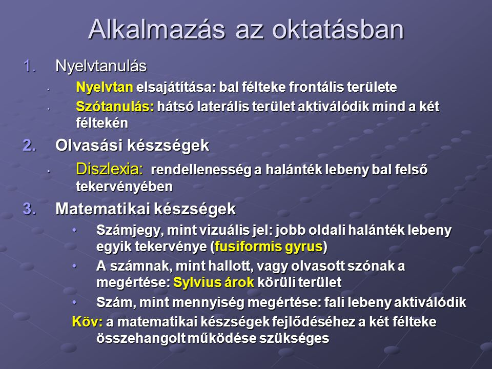 Alkalmazás az oktatásban 1.Nyelvtanulás • Nyelvtan elsajátítása: bal félteke frontális területe • Szótanulás: hátsó laterális terület aktiválódik mind