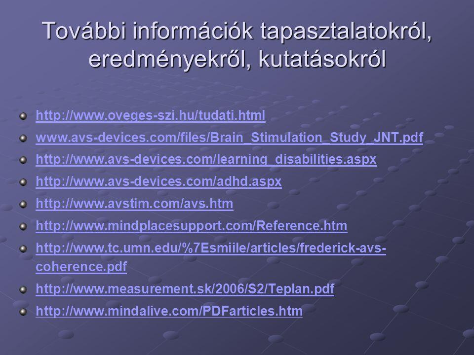 További információk tapasztalatokról, eredményekről, kutatásokról http://www.oveges-szi.hu/tudati.html www.avs-devices.com/files/Brain_Stimulation_Stu