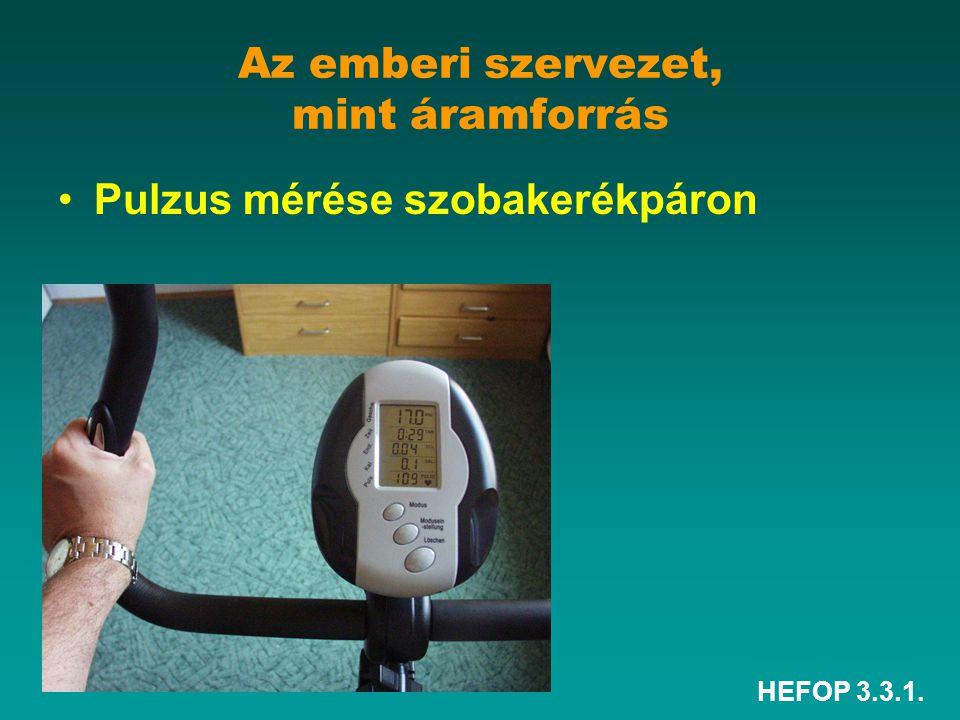HEFOP 3.3.1. Az emberi szervezet, mint áramforrás •Pulzus mérése szobakerékpáron