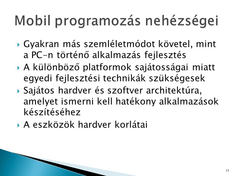  Gyakran más szemléletmódot követel, mint a PC-n történő alkalmazás fejlesztés  A különböző platformok sajátosságai miatt egyedi fejlesztési technik
