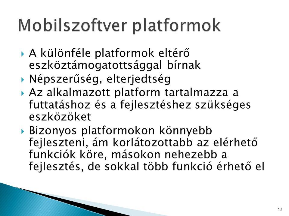  A különféle platformok eltérő eszköztámogatottsággal bírnak  Népszerűség, elterjedtség  Az alkalmazott platform tartalmazza a futtatáshoz és a fej