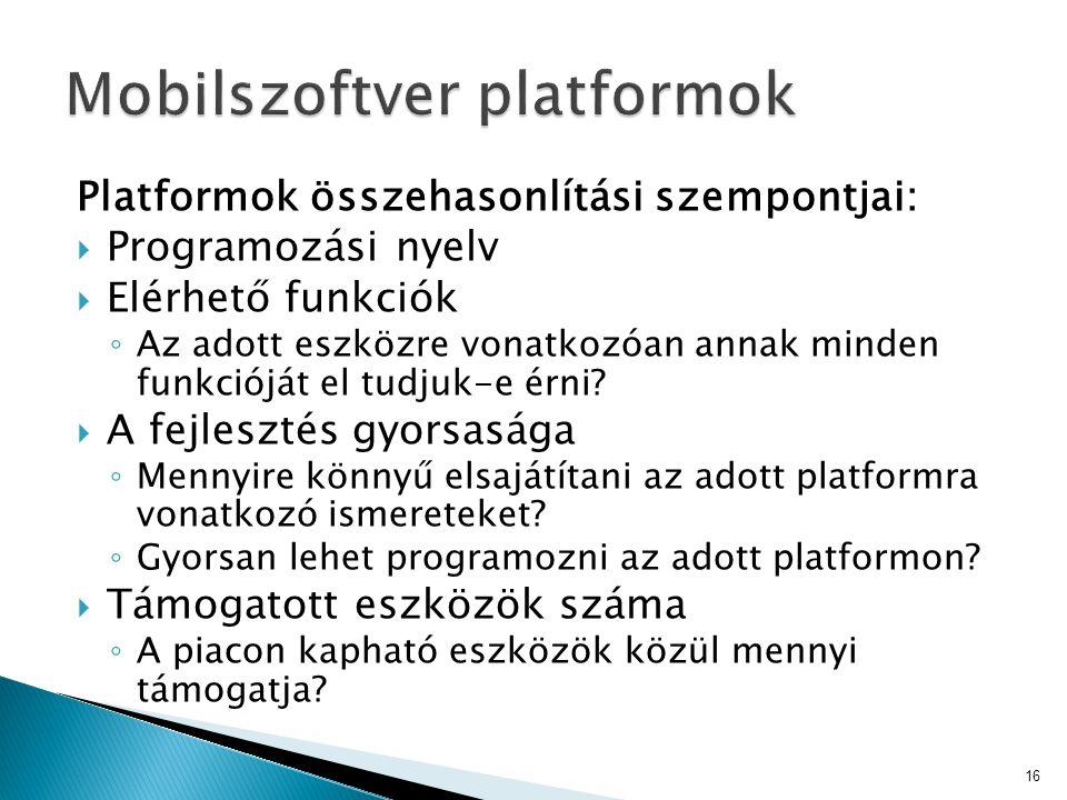 Platformok összehasonlítási szempontjai:  Programozási nyelv  Elérhető funkciók ◦ Az adott eszközre vonatkozóan annak minden funkcióját el tudjuk-e