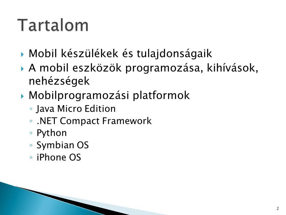  Mobil készülékek és tulajdonságaik  A mobil eszközök programozása, kihívások, nehézségek  Mobilprogramozási platformok ◦ Java Micro Edition ◦.NET