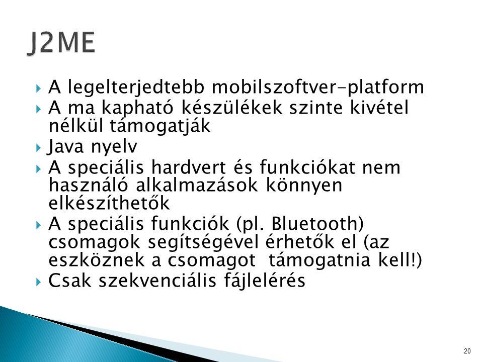  A legelterjedtebb mobilszoftver-platform  A ma kapható készülékek szinte kivétel nélkül támogatják  Java nyelv  A speciális hardvert és funkcióka