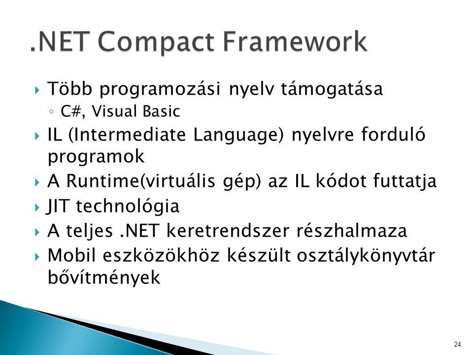  Több programozási nyelv támogatása ◦ C#, Visual Basic  IL (Intermediate Language) nyelvre forduló programok  A Runtime(virtuális gép) az IL kódot