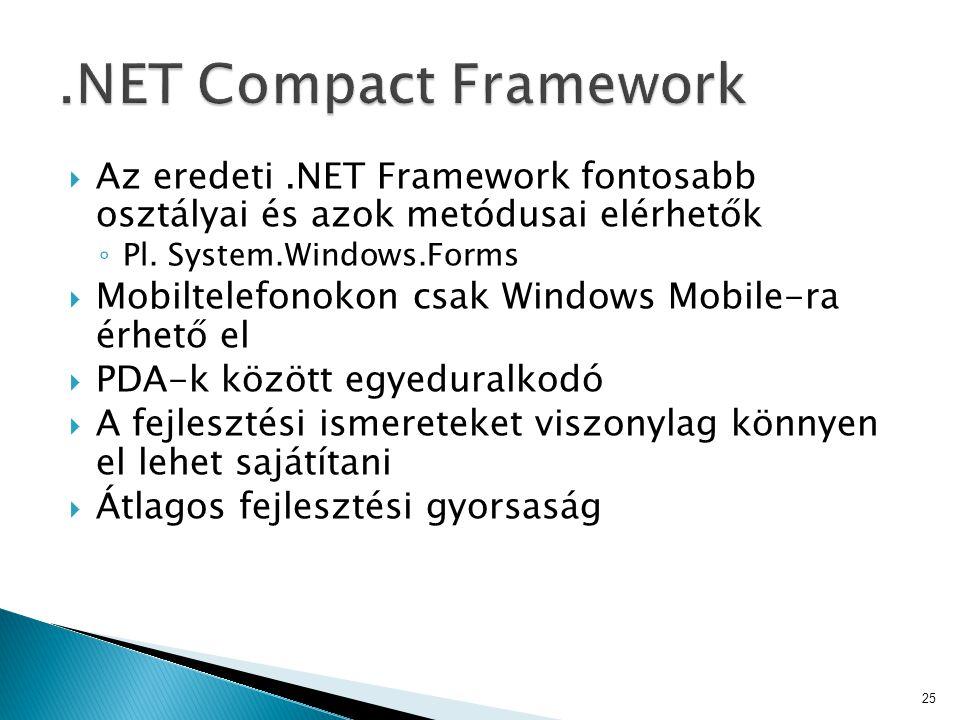  Az eredeti.NET Framework fontosabb osztályai és azok metódusai elérhetők ◦ Pl. System.Windows.Forms  Mobiltelefonokon csak Windows Mobile-ra érhető