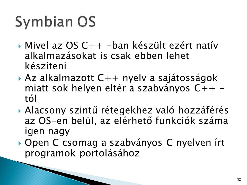  Mivel az OS C++ -ban készült ezért natív alkalmazásokat is csak ebben lehet készíteni  Az alkalmazott C++ nyelv a sajátosságok miatt sok helyen elt