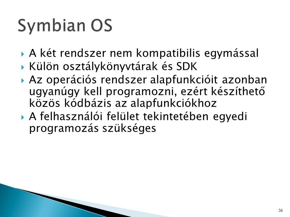  A két rendszer nem kompatibilis egymással  Külön osztálykönyvtárak és SDK  Az operációs rendszer alapfunkcióit azonban ugyanúgy kell programozni,