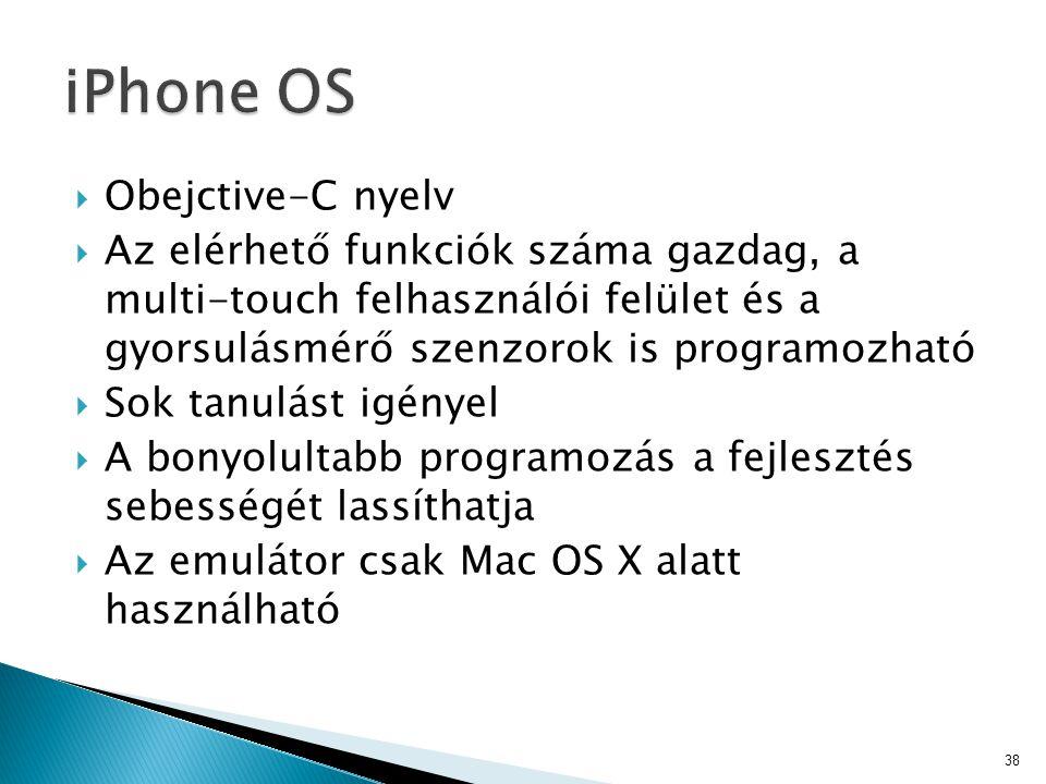  Obejctive-C nyelv  Az elérhető funkciók száma gazdag, a multi-touch felhasználói felület és a gyorsulásmérő szenzorok is programozható  Sok tanulá
