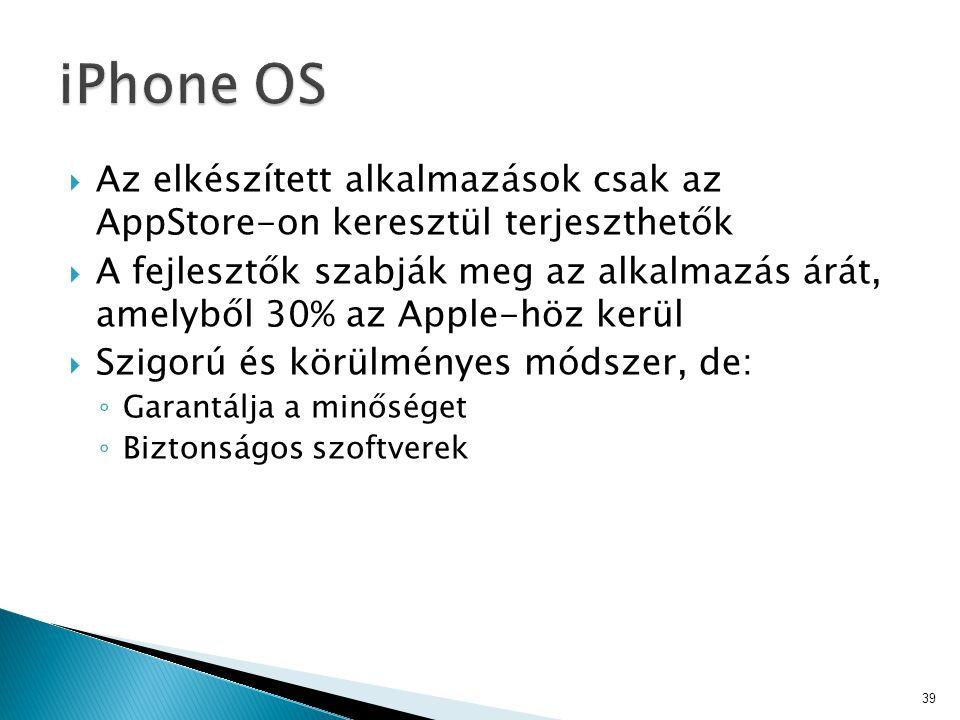  Az elkészített alkalmazások csak az AppStore-on keresztül terjeszthetők  A fejlesztők szabják meg az alkalmazás árát, amelyből 30% az Apple-höz ker