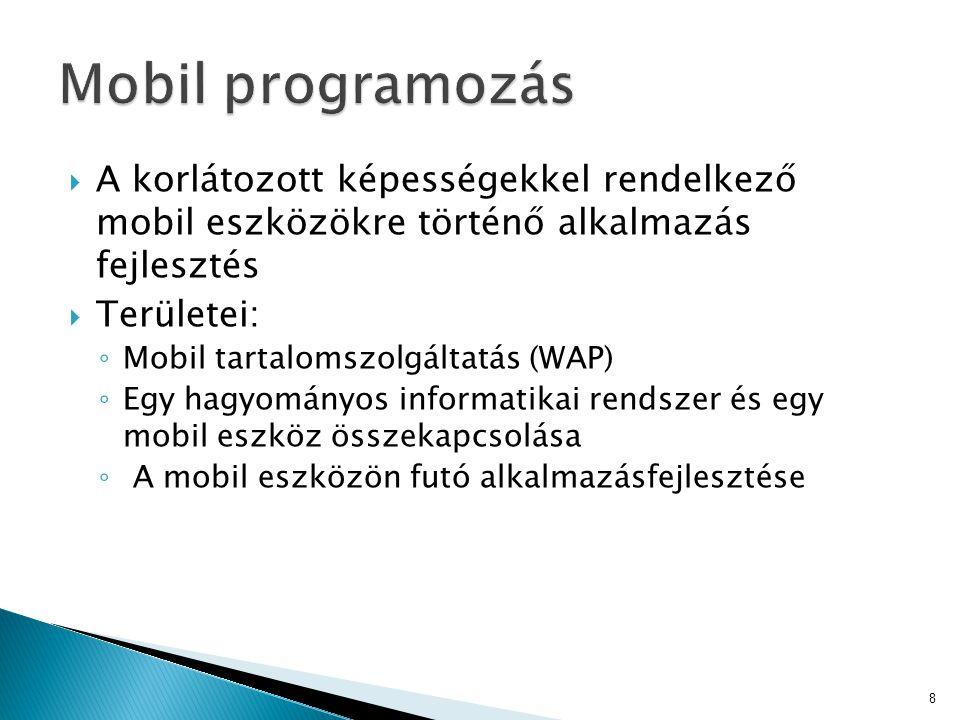  A korlátozott képességekkel rendelkező mobil eszközökre történő alkalmazás fejlesztés  Területei: ◦ Mobil tartalomszolgáltatás (WAP) ◦ Egy hagyomán