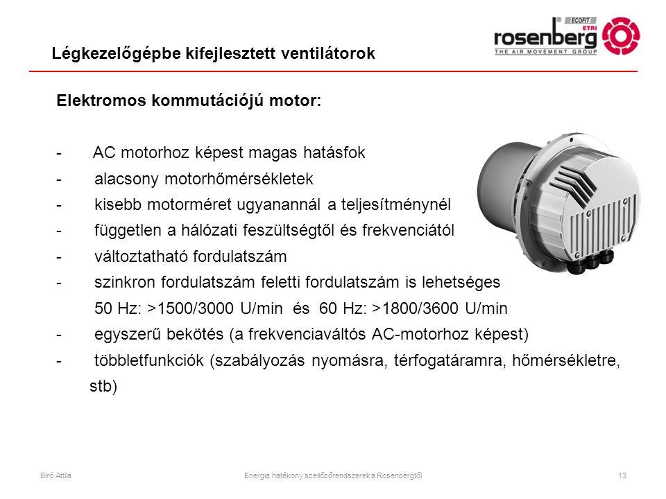 - AC motorhoz képest magas hatásfok - alacsony motorhőmérsékletek - kisebb motorméret ugyanannál a teljesítménynél - független a hálózati feszültségtő