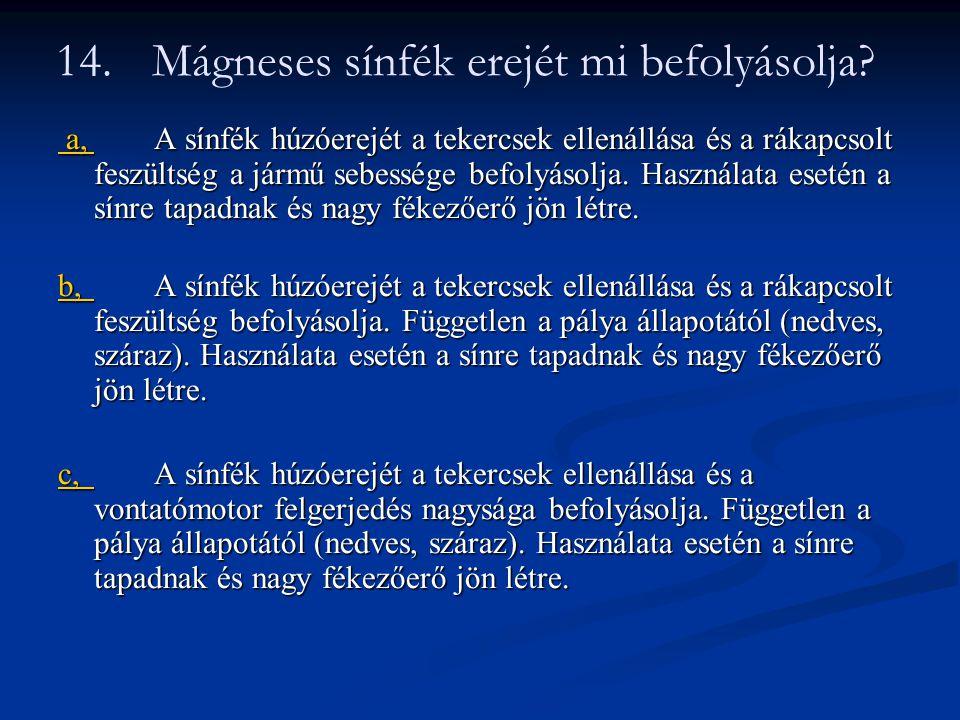 14.Mágneses sínfék erejét mi befolyásolja.