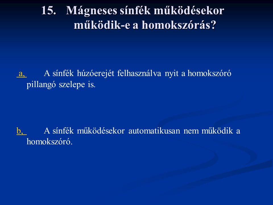 15.Mágneses sínfék működésekor működik-e a homokszórás.