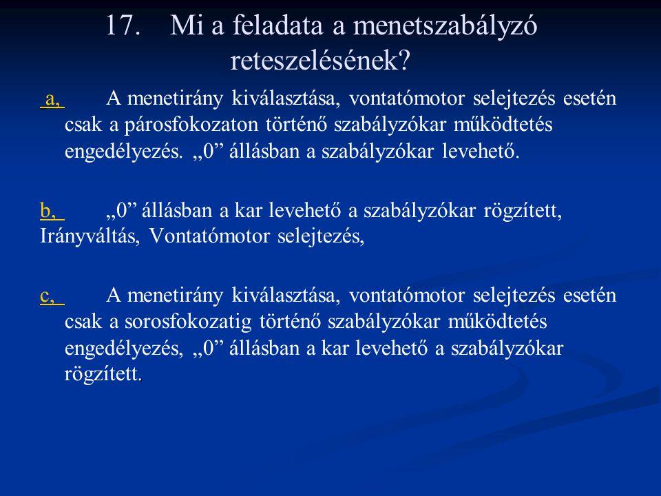 17.Mi a feladata a menetszabályzó reteszelésének.