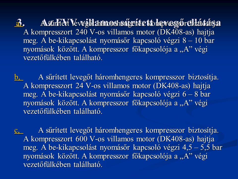 3.Az FVV villamos sűrített levegő ellátása a, a, A sűrített levegőt háromhengeres kompresszor biztosítja.