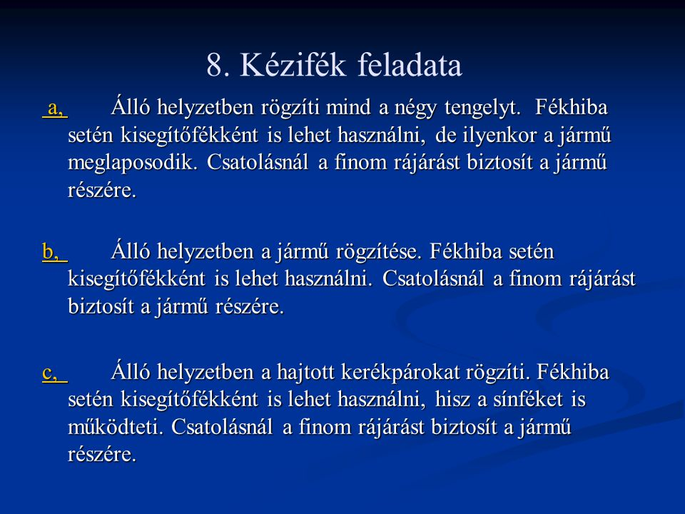 8. Kézifék feladata a, a,Álló helyzetben rögzíti mind a négy tengelyt.