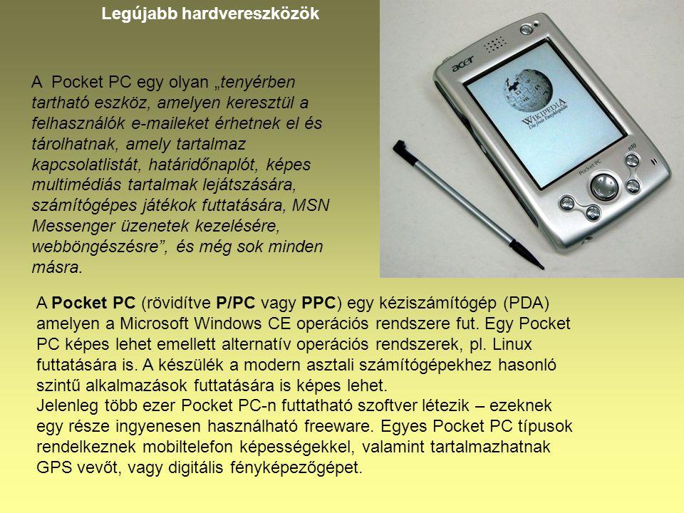Legújabb hardvereszközök A Pocket PC (rövidítve P/PC vagy PPC) egy kéziszámítógép (PDA) amelyen a Microsoft Windows CE operációs rendszere fut. Egy Po