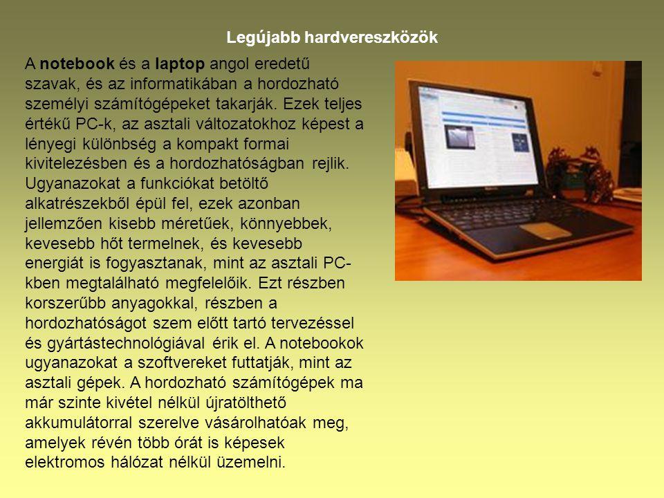 Legújabb hardvereszközök A notebook és a laptop angol eredetű szavak, és az informatikában a hordozható személyi számítógépeket takarják. Ezek teljes