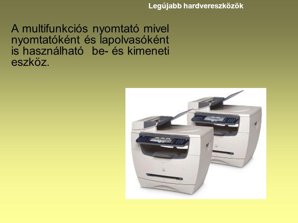 A multifunkciós nyomtató mivel nyomtatóként és lapolvasóként is használható be- és kimeneti eszköz. Legújabb hardvereszközök