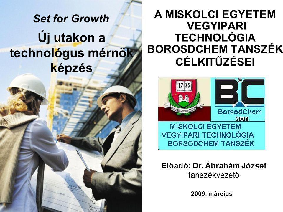 1 Set for Growth A MISKOLCI EGYETEM VEGYIPARI TECHNOLÓGIA BOROSDCHEM TANSZÉK CÉLKITŰZÉSEI 2009. március Előadó: Dr. Ábrahám József tanszékvezető Új ut