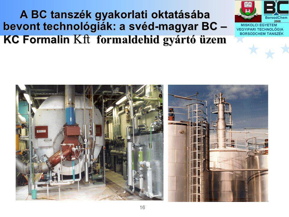16 A BC tanszék gyakorlati oktatásába bevont technológiák: a svéd-magyar BC – KC Formalin Kft formaldehid gyártó üzem