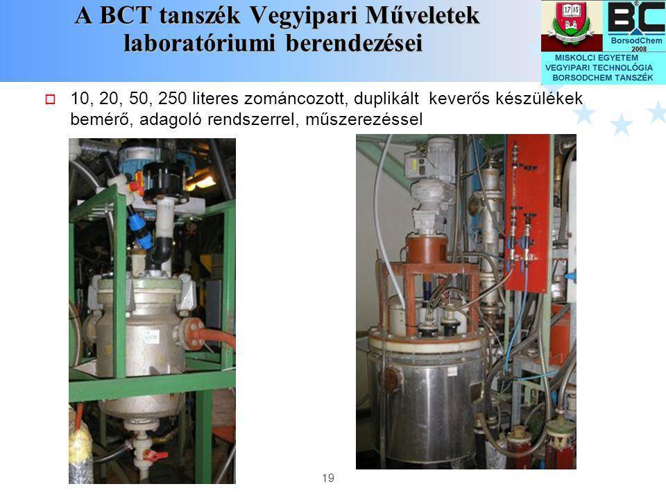 19 A BCT tanszék Vegyipari Műveletek laboratóriumi berendezései A BCT tanszék Vegyipari Műveletek laboratóriumi berendezései  10, 20, 50, 250 literes