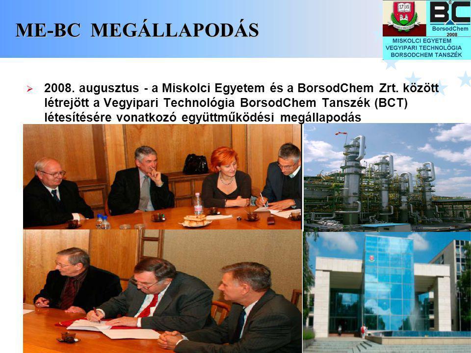 2 ME-BC MEGÁLLAPODÁS  2008. augusztus - a Miskolci Egyetem és a BorsodChem Zrt. között létrejött a Vegyipari Technológia BorsodChem Tanszék (BCT) lét