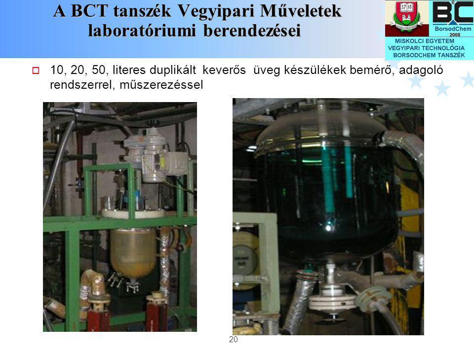 20 A BCT tanszék Vegyipari Műveletek laboratóriumi berendezései A BCT tanszék Vegyipari Műveletek laboratóriumi berendezései  10, 20, 50, literes dup