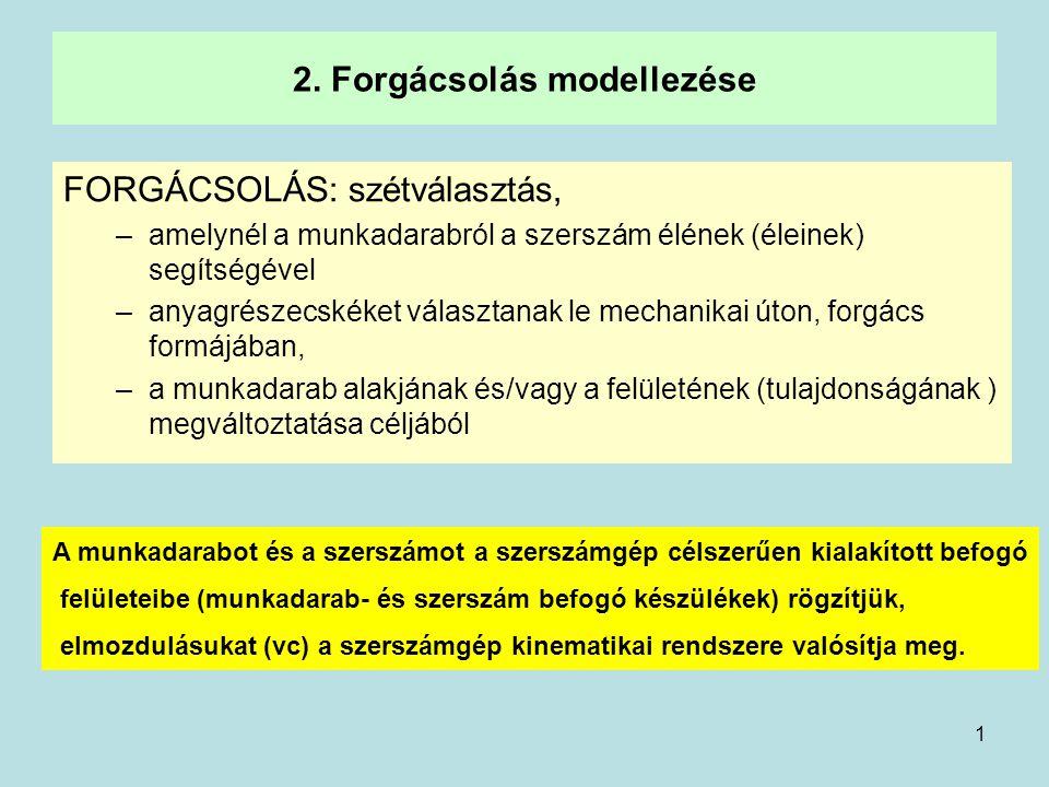1 2. Forgácsolás modellezése FORGÁCSOLÁS: szétválasztás, –amelynél a munkadarabról a szerszám élének (éleinek) segítségével –anyagrészecskéket választ
