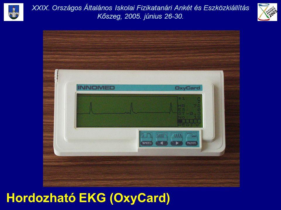 Hordozható EKG (OxyCard) XXIX. Országos Általános Iskolai Fizikatanári Ankét és Eszközkiállítás Kőszeg, 2005. június 26-30.
