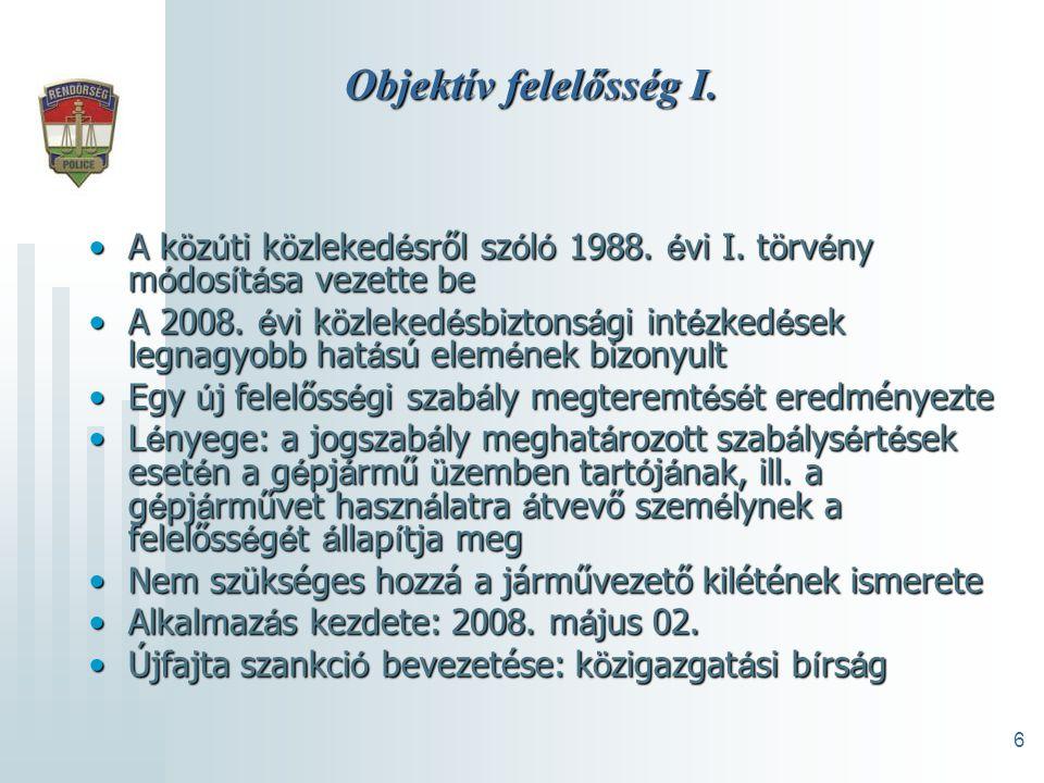 6 Objektív felelősség I. •A k ö z ú ti k ö zleked é sről sz ó l ó 1988.