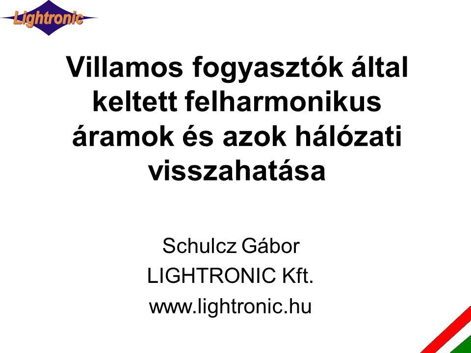 Villamos fogyasztók által keltett felharmonikus áramok és azok hálózati visszahatása Schulcz Gábor LIGHTRONIC Kft. www.lightronic.hu
