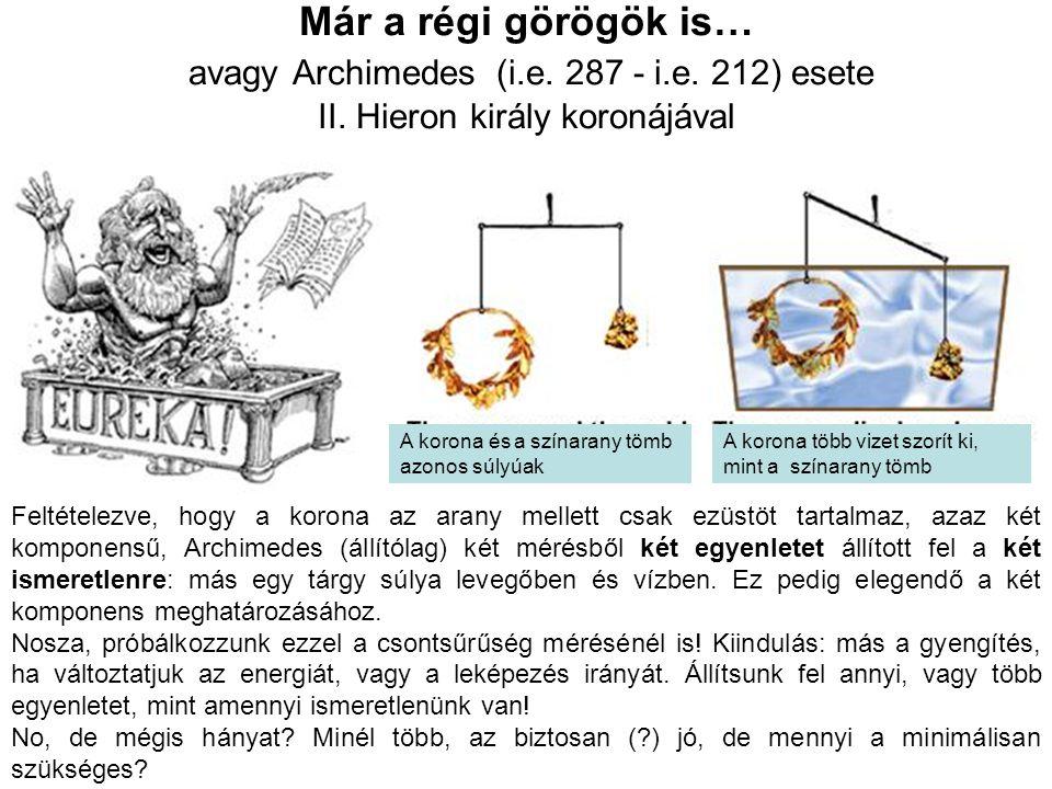 Már a régi görögök is… avagy Archimedes (i.e. 287 - i.e. 212) esete II. Hieron király koronájával Feltételezve, hogy a korona az arany mellett csak ez